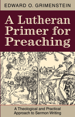 A lutheran primer for preaching a theological and practical a lutheran primer for preaching a theological and practical approach to sermon writing fandeluxe Images