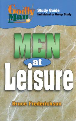 Godly Man: Men at Leisure