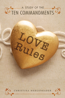 Love Rules: A Study of the Ten Commandments