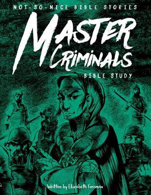Not So Nice Bible Stories: Master Criminals