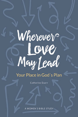 Wherever Love May Lead: Your Place in God's Plan