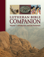 Lutheran Bible Companion Volume 1: Introduction and Old Testament