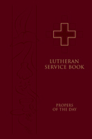 Lutheran Service Book: Propers of the Day
