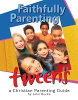 Faithfully Parenting Tweens