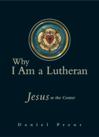 Why I Am a Lutheran (ebook Edition)