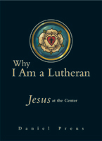 Why I Am a Lutheran (EPUB Edition)