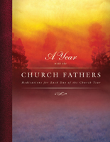 A Year with the Church Fathers: Meditations for Each Day of the Church Year