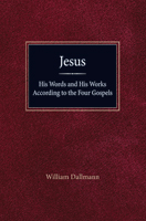 His Words and His Works According to the Four Gospels