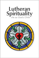 Lutheran Spirituality (ebook Edition)