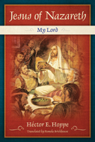 Jesus of Nazareth: My Lord