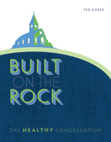 Built on the Rock: The Healthy Congregation