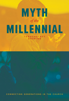 Myth of the Millennial: Connecting Generations in the Church