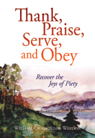 Thank, Praise, Serve, and Obey: Recover the Joys of Piety (ebook Edition)