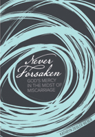Never Forsaken: God's Mercy in the Midst of Miscarriage (ebook Edition)