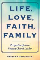 Life, Love, Faith, Family: Perspectives from a Veteran Church Leader