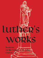 Luther's Works, Vol. 22: Sermons on the Gospel of St. John Chapters 1-4 (ebook Edition)