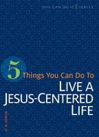 5 Things You Can Do to Live a Jesus-Centered Life