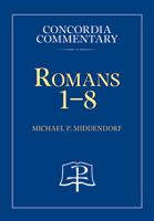 Romans 1-8, Volume 1 - Concordia Commentary