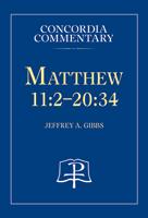Matthew 11:2-20:34 - Concordia Commentary