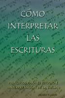 Cómo interpretar las Escrituras (Interpreting the Holy Scriptures) (ebooks Edition)