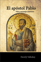 El apóstol Pablo, vida y estrategia misionera (The Apostle Paul, His Life and Missionary Strategy)