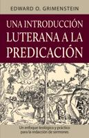 Una introducción luterana a la predicación (A Lutheran Primer for Preaching)