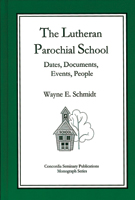 The Lutheran Parochial School: Dates, Documents, Events, People