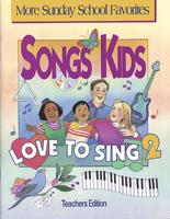 Songs Kids Love to Sing 2: Teacher Songbook