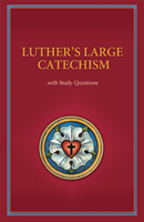 Luther's Large Catechism with Study Questions