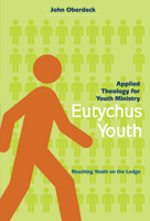Eutychus Youth: Applied Theology for Youth Ministry in the 21st Century (ebook Edition)
