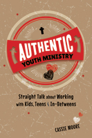 Authentic Youth Ministry: Straight Talk About Working with Kids, Teens and In-betweens (ebook Edition)
