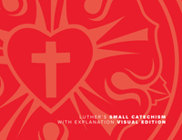 Luther's Small Catechism with Explanation – 2017 Visual Edition