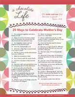 """A Chocolate Life """"25 Ways to Celebrate Mother's Day"""" (Downloadable)"""