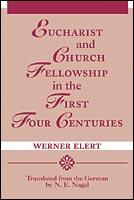 Eucharist & Church Fellowship in the First Four Centuries