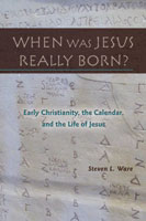 When Was Jesus Really Born? Early Christianity, the Calendar, and the Life of Jesus