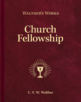 Walther's Works: Church Fellowship