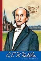 Hero of Faith - C.F.W. Walther