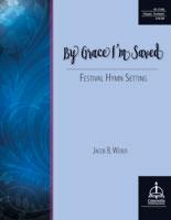 By Grace I'm Saved: Festival Hymn Setting