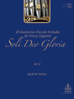 Soli Deo Gloria: Eight Distinctive Chorale Preludes for Every Organist, Set 4