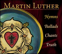 Martin Luther: Hymns, Ballads, Chants, Truth (CD)