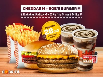 1 Cheddar M + 1 Bob's Burger M + 2 Batatas M + 2 Milk Shakes P ou 2 Refrigerantes M por R$28,90