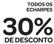 30% OFF em todos os echarpes!