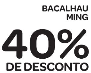 40% de desconto: BACALHAU MING