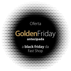 Golden Friday no site da Fast Shop!