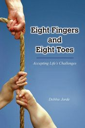 """Eight Fingers and Eight Toes: Accepting Life's Challenges,"" by Debbie Jorde"
