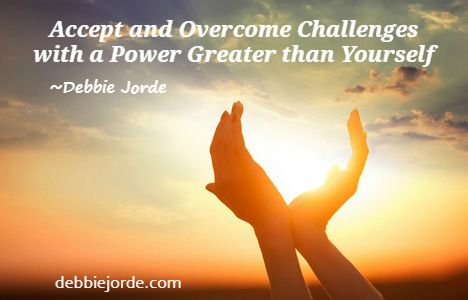 Accept and Overcome Challenges with a Power Greater than Yourself