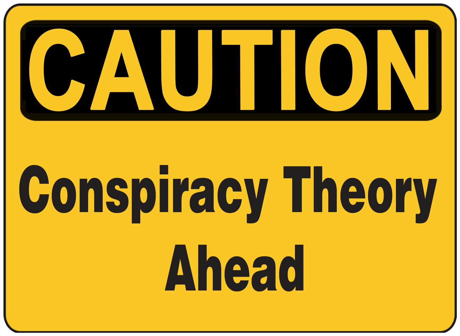 CAUTION - Conspiracy Theory Ahead