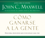 Cómo ganarse a la gente (Winning With People - Spanish Edition)