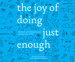 The Joy of Doing Just Enough