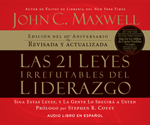 Las 21 leyes irrefutables del liderazgo (21 Irrefutable Laws of Leadership - Spanish Edition)